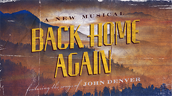 Back Home Again - A New Musical, featuring the songs of John Denver